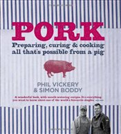 Pork: Preparing, Curing and Cooking All Thats Possible from a Pig - Vickery, Phil
