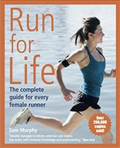 Run for Life: The Complete Guide for Every Female Runner - Murphy, Sam