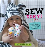 Sew Tiny: Simple Clothes, Quilts & Toys to Make for Your Baby - Holly, Jazz Domino
