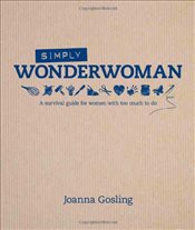 Simply Wonderwoman: A survival guide for women with too much to do - Gosling, Joanna