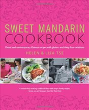 Sweet Mandarin Cookbook: Classic and Contemporary Chinese Recipes with Gluten & Dairy-free Variation - Tse, Helen