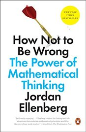 How Not to Be Wrong : The Power of Mathematical Thinking - Ellenberg, Jordan