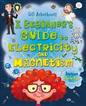 Beginners Guide to Electricity and Magnetism - Arbuthnott, Gill