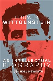 Ludwig Wittgenstein : An Intellectual Biography - Hollingworth, Miles
