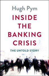 Inside the Banking Crisis: The Untold Story - Pym, Hugh