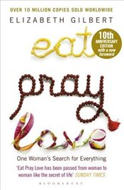 Eat Pray Love: One Womans Search for Everything - Gilbert, Elizabeth
