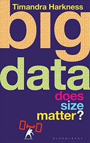 Big Data: Does Size Matter? - Harkness, Timandra