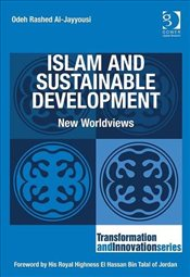 Islam and Sustainable Development (Transformation and Innovation) - Al-Jayyousi, Odeh Rashed