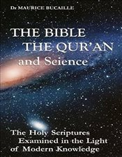 Bible, the Quran and Science: The Holy Scriptures Examined in the Light of Modern Knowledge - Bucaille, Maurice