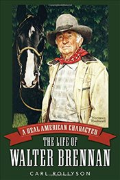 Real American Character : The Life of Walter Brennan  - Rollyson, Carl E.