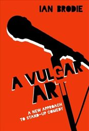 Vulgar Art : A New Approach to Stand-Up Comedy   - Brodie, Ian