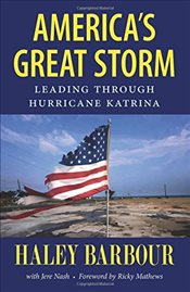 Americas Great Storm : Leading Through Hurricane Katrina - Barbour, Haley