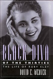 Black Diva of the Thirties : The Life of Ruby Elzy  - Weaver, David E.
