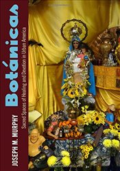 Botanicas : Sacred Spaces of Healing and Devotion in Urban America - Murphy, Joseph M.