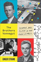 Brothers Vonnegut : Science and Fiction in the House of Magic - Strand, Ginger