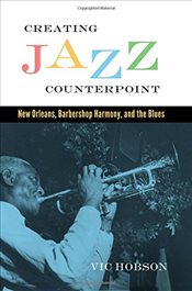 Creating Jazz Counterpoint : New Orleans, Barbershop Harmony, and the Blues  - Hobson, Vic