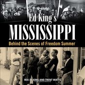 Ed Kings Mississippi : Behind the Scenes of Freedom Summer - King, Ed