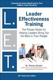 Leader Effectiveness Training L.E.T. : The Proven People Skills for Todays Leaders Tomorrow - Gordon, Thomas