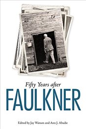 Fifty Years After Faulkner  - Watson, Jay