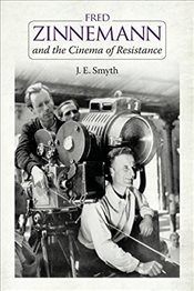 Fred Zinnemann and the Cinema of Resistance - Smyth, J. E.