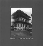 French Quarter Manual : An Architectural Guide to New Orleans S Vieux Carre - Heard, Malcolm