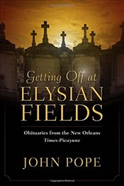 Getting Off at Elysian Fields : Obituaries from the New Orleans Times-Picayune - Pope, John