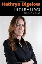 Kathryn Bigelow : Interviews   - Keough, Peter