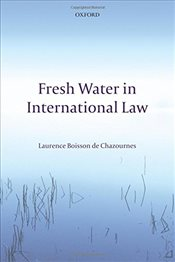 Fresh Water in International Law - Chazournes, Laurence Boisson De