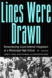 Lines Were Drawn : Remembering Court-Ordered Integration at a Mississippi High School - Horn, Teena F.