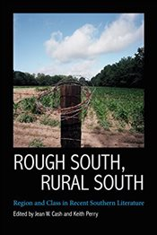 Rough South, Rural South : Region and Class in Recent Southern Literature - Cash, Jean W.