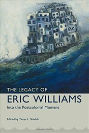 Legacy of Eric Williams : Into the Postcolonial Moment  - Shields, Tanya L.