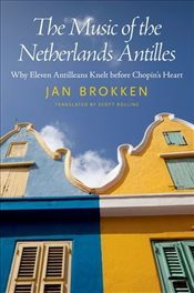 Music of the Netherlands Antilles : Why Eleven Antilleans Knelt Before Chopins Heart  - Brokken, Jan