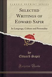 Selected Writings of Edward Sapir : In Language, Culture and Personality (Classic Reprint) - SAPIR, EDWARD