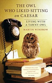 Owl Who Liked Sitting on Caesar : Living with a Tawny Owl - Windrow, Martin