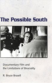 Possible South : Documentary Film and the Limitations of Biraciality - Brasell, R Bruce