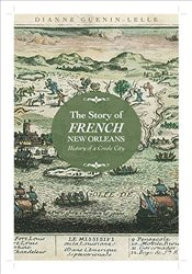 Story of French New Orleans : History of a Creole City - Guenin-Lelle, Dianne