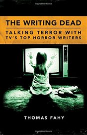 Writing Dead : Talking Terror with TVs Top Horror Writers  - Fahy, Thomas