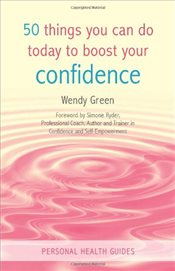 50 Things You Can Do Today to Boost Your Confidence - Green, Wendy