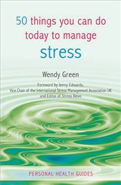 50 Things You Can Do Today to Manage Stress - Green, Wendy