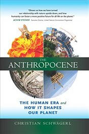 Anthropocene : A New Planet Shaped by Humans - Schwagerl, Christian