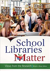 School Libraries Matter: Views From The Research - Dow, Mirah J.