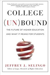 College (Un)bound : The Future of Higher Education and What It Means for Students - Selingo, Jeffrey J.