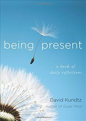 Being Present : A Book of Daily Reflections - Kundtz, David