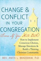 Change & Conflict In Your Congregation : How to Implement Conscious Choices,  - Bradshaw, Rev. Anita L.