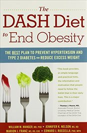 Dash Diet To End Obesity: The Best PLan to Prevent Hypertension and Type-2 Diabetes and Reduce Exces - Manger, William M.
