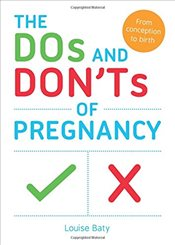 Dos and Donts of Pregnancy : From Conception to Birth - Baty, Louise