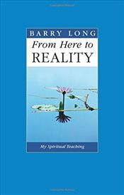 From Here To Reality : My Spiritual Teaching - Long, Barry
