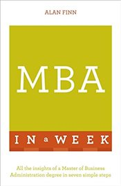MBA In A Week: All The Insights Of A Master Of Business Administration Degree In Seven Simple Steps  - Finn, Alan