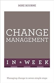 Change Management In A Week : Managing Change In Seven Simple Steps   - Bourne, Mike