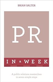 PR In A Week : A Public Relations Masterclass In Seven Simple Steps  - Salter, Brian